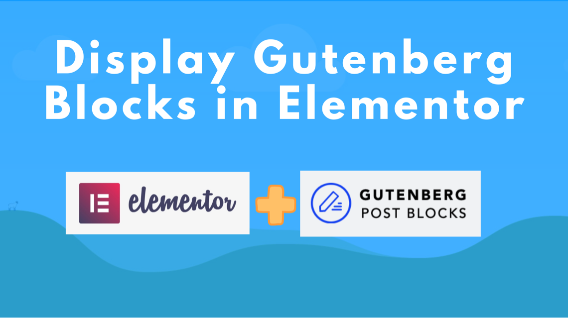 How to Display Gutenberg Blocks in Elementor